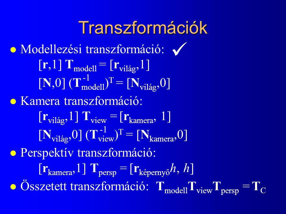 Transzformációk  Modellezési transzformáció: [r,1] Tmodell = [rvilág,1] [N,0] (Tmodell)T = [Nvilág,0]
